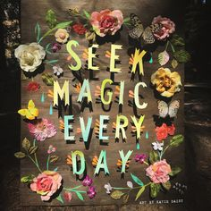 Seek Magic Every Day by Katie Daisy