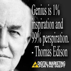 Genius is 1% inspiration and 99% perspiration -- Thomas Edison #WisdomWednesday