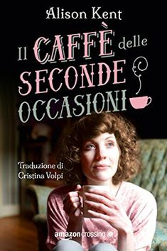 #AmazonCrossing  Il caffè delle seconde occasioni, Alison Kent, #NarrativaRosa #Recensione,    Sognando tra le Righe: IL CAFFE' DELLE SECONDE OCCASIONI Alison Kent Rece...
