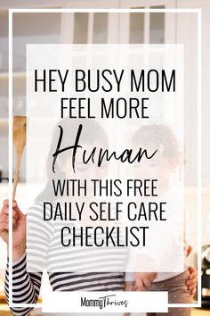 Care For Moms - Self Care for Busy Women - Motherhood Encouragement- Hey Busy Mom Feel More Human With This Free Daily Self Care Checklist Parenting Advice, Single Parenting, Parenting Toddlers, Childbirth Education, Quotes About Motherhood, Good Mental Health, Health Advice, Health Care, Happy Mom