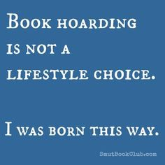 Book hoarding is not a lifestyle choice. I was born this way. And my daughter was born this way, too. I Love Books, Good Books, Books To Read, My Books, Reading Quotes, Book Quotes, Book Memes, Book Sayings, Wise Sayings