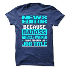 News Editor because badass miracle worker is not an official job title t shirts and hoodies