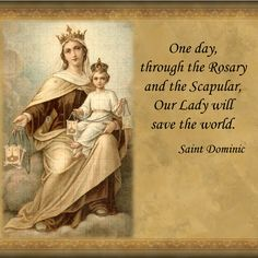 One day, through the Rosary and the Scapular, Our Lady will save the world.
