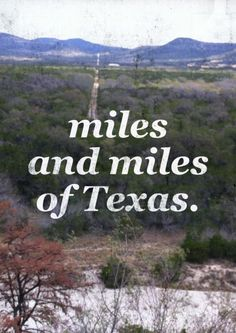 Ive seen miles & miles of TX. Oh yes :) everytime we drive home and all the places around that we go to visit Fam & friends Eyes Of Texas, Texas Pride, Southern Pride, Only In Texas, Republic Of Texas, Texas Forever, West Texas, South Texas, Loving Texas