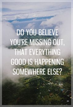 do you believe youre missing out that everything good is happening somewhere else, words, quotes, lyrics, brand new