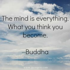 What you think you become, so start thinking positively
