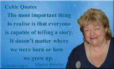 "Maeve Binchy quote: ""The most important thing to realise is that everyone is capable of telling a story. Maeve Binchy, Beautiful Women Quotes, Author Quotes, Woman Quotes, Great Quotes, Authors, Wise Words, Celtic, Writer"