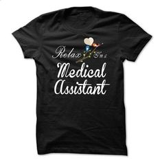 Relax, i am a Medical Assistant - hoodie outfit #tshirt template #mens sweater