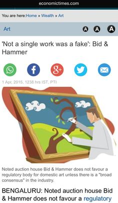 """Not a single work was a fake"": Noted auction house Bid & Hammer does not favour a regulatory body for domestic art unless there is a ""broad consensus"" in the industry and, in fact, it would like self regulation by dealers and art gallery owners.  - THE ECONOMIC TIMES, 1ST APRIL 2015"