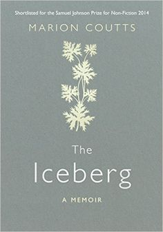 The Iceberg: A Memoir: Marion Coutts: 9781782393504: Amazon.com: Books