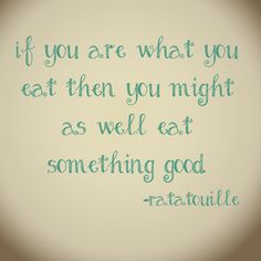 If you are what you eat then you might as well eat something good. Ratatouille Quotes, What You Eat, Idioms, Eating Well, Feel Good, Wellness, Feelings, Math, Sayings
