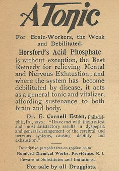 1895 ad: A Tonic for Brain-Workers  acid phosphate eh? that sounds like something to wash clothes or maybe etch glass use in a roto-rooter.