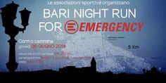 """Bari Night Run For Emergency 2014. Le Associazioni sportive La fabrica di corsa e Bari road runners organizzano """"Bari Night Run for Emergency"""", una mini-maratona di 5,8 km con partenza e arrivo """"'nderr à la lanz"""" presso il molo San Nicola a Bari."""