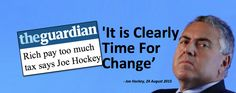 Rich pay too much tax. Time for change -Joe Hockey.  Sure is. GET OUTTA HERE! http://www.theguardian.com/australia-news/2015/aug/24/joe-hockey-lays-ground-personal-income-tax-cuts-at-next-election… #auspol #Canning