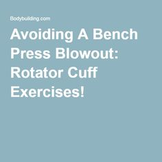 Avoiding A Bench Press Blowout: Rotator Cuff Exercises!