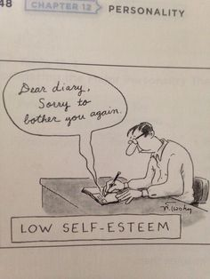 """Psychology Textbook Comic: """"Low Self-Esteem"""" """"Dear diary, Sorry to bother you again. Psychology Jokes, Psychology Textbook, Funny Quotes, Funny Memes, Memes Humor, Ecards Humor, Funny Cartoons, Hilarious, Funny Signs"""