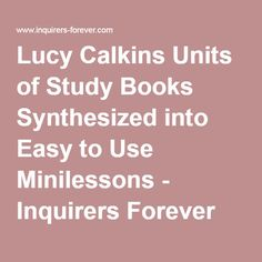 Lucy Calkins Units of Study Books Synthesized into Easy to Use Minilessons…