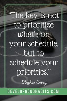 productive week quotes The key is not to prioritize whats on your schedule but to schedule your priorities Stephen Covey QUOTES prioritization quotes productivity quo. Key Quotes, Success Quotes, Motivational Quotes, Inspirational Quotes, Change Quotes, Habit Quotes, Time Quotes, Stephen Covey Quotes, Time Management Quotes