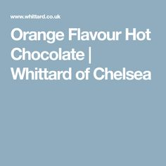 Orange Flavour Hot Chocolate | Whittard of Chelsea