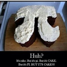 haha humor mathmeme meme mathfunny funny pun cake pi pie piday 314 huh ♥´¯`•.¸¸.☆ re-pinned by http://twitter.com/tstrubingerii ☆.¸¸.•´¯`♥