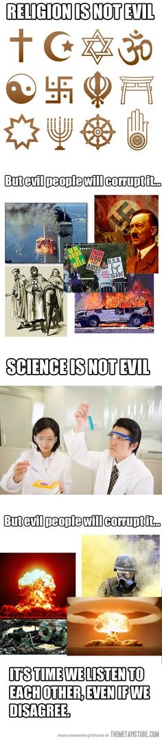 """Religion is not evil, but evil people will corrupt it. Science is not evil, but evil people will corrupt it. It's time we listen to each other, even if we disagree."""