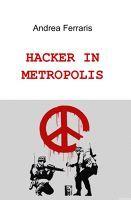 HACKER IN METROPOLIS, Libro di Andrea Ferraris - - Poesie - ilmiolibro.it