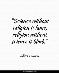 Albert Einstein Quote ..I believe science and religion have much more in common than most are willing to admit/see.