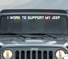 Jeep Wrangler I work to support my jeep decal sticker for front windshield
