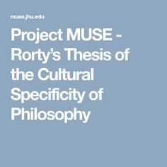 Project MUSE - Rorty's Thesis of the Cultural Specificity of Philosophy