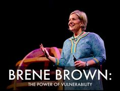 Brene Brown on vulnerability. Excellent!