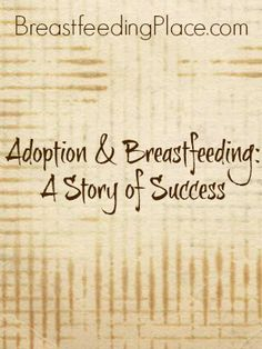 Adoption and Breastfeeding. Such a beautiful idea for mamma and baby, had no idea this was possible.