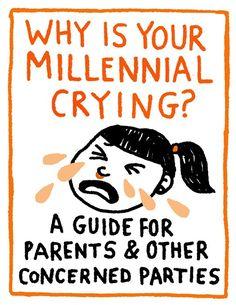 Why Is Your Millennial Crying? — The Nib — Medium https://thenib.com/why-is-your-millennial-crying-d5d7a4659beb