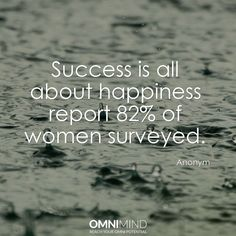 Succes is all about #happiness report 82% of women surveyed  #quoteoftheday #wisequote #success #motivation #focus #riseandgrind #shine #suceed #everyday #startup #lifestyle #entrepreneur #student #nootropics #supplements #omnimind