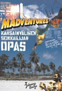 Madventures Kansainvälisen seikkailijan opas (Nidottu)  Tuomas Milonoff, Riku Rantala, Ari Lahdenmäki