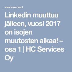 Linkedin muuttuu jälleen, vuosi 2017 on isojen muutosten aikaa! – osa 1 | HC Services Oy