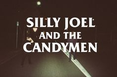 SILLY JOEL AND THE CANDYMEN | by coolhandluke