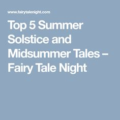 Top 5 Summer Solstice and Midsummer Tales – Fairy Tale Night
