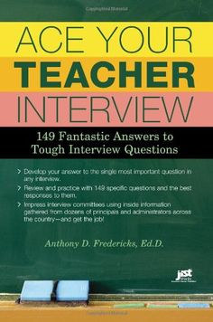 Ace Your Teacher Interview: 149 Fantastic Answers to Tough Interview Questions/Anthony D. Fredericks