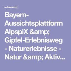 Bayern- Aussichtsplattform AlpspiX & Gipfel-Erlebnisweg - Naturerlebnisse - Natur & Aktiv - Ich will ...