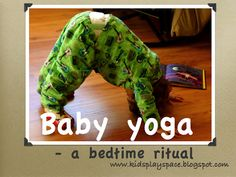"""In addition to massage as part of the bedtime ritual, try kid's yoga! """"Kids' Play Space - a mother's journey: Baby yoga - a bedtime ritual"""" Quiet Time Activities, Toddler Activities, Toddler Bedtime, Toddler Yoga, Toddler Fun, Baby Play, Baby Kids, Kids Play Spaces, Childrens Yoga"""