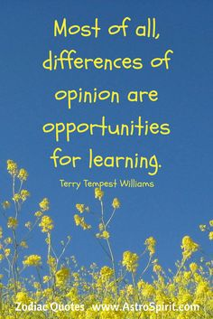 Gemini ♊ Air .. Differences of opinion are opportunities for learning. Terry Tempest Williams quote  #ZodiacQuotes #ZodiacSigns