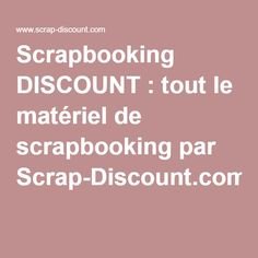 Scrapbooking DISCOUNT : tout le matériel de scrapbooking par Scrap-Discount.com -