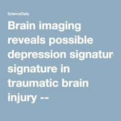 Brain imaging reveals possible depression signature in traumatic brain injury -- ScienceDaily