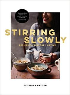Stirring Slowly: Recipes to Restore and Revive: Amazon.co.uk: Georgina Hayden: 9780224101653: Books