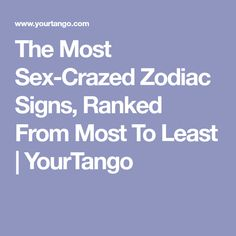 Horoscope neediest zodiac signs ranked most least