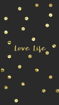 'Love Life', gold typography, inspiration.