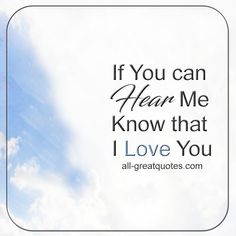 If you can Hear Me Know that I LOVE YOU   all-greatquotes.com