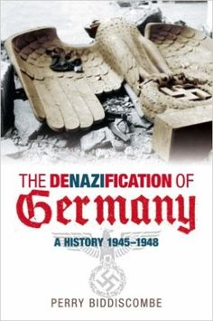 The Denazification of Germany 1945-1950: Perry Biddiscombe: 9780752423463: Amazon.com: Books
