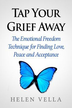 Tap Your Grief Away: The Emotional Freedom Technique for Finding Love, Peace and Acceptance (EFT Guidebooks) by Helen Vella, http://www.amazon.com/dp/B00EXUX1OA/ref=cm_sw_r_pi_dp_uVcrsb0E8R82W
