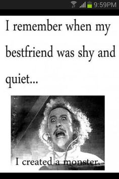 I think I was th quite one because my friends were alway mad hahaha